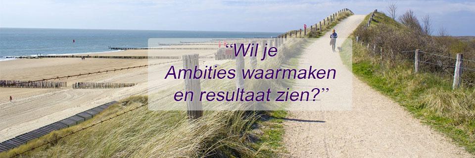 Wil je ambities waarmaken en resultaat zien?